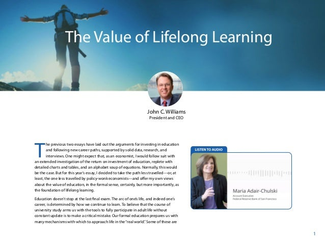 2014 Annual Report 1 The Value of Lifelong Learning John C. Williams President and CEO T he previous two essays have laid ...