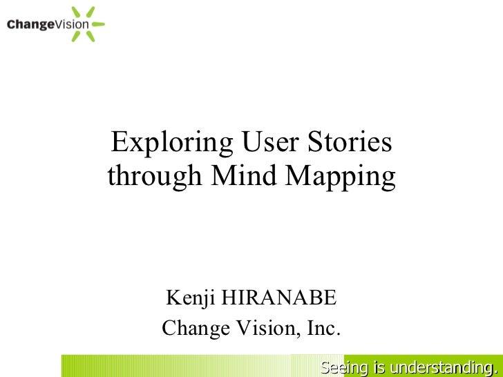Exploring User Stories through Mind Mapping Kenji HIRANABE Change Vision, Inc.