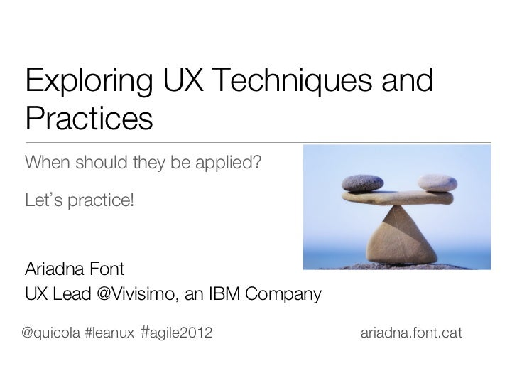 Exploring UX Techniques andPracticesWhen should they be applied?Let s practice!Ariadna FontUX Lead @Vivisimo, an IBM Compa...