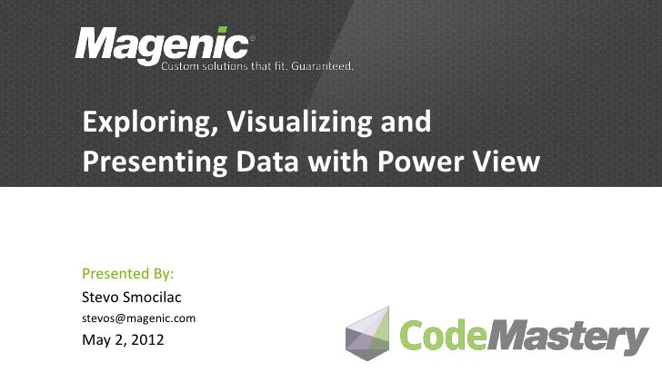 Exploring, Visualizing andPresenting Data with Power ViewPresented By:Stevo Smocilacstevos@magenic.comMay 2, 2012