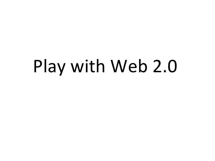 Play with Web 2.0
