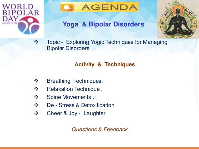  Topic - Exploring Yogic Techniques for Managing Bipolar Disorders Activity & Techniques  Breathing Techniques.  Relaxa...