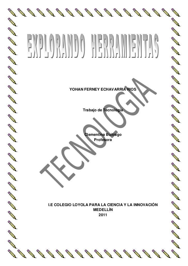 YOHAN FERNEY ECHAVARRIA RIOSTrabajo de TecnologíaClementina BuitragoProfesoraI.E COLEGIO LOYOLA PARA LA CIENCIA Y LA INNOV...