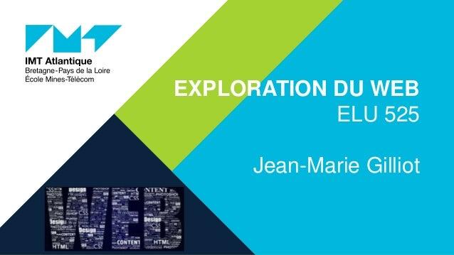 EXPLORATION DU WEB ELU 525 Jean-Marie Gilliot