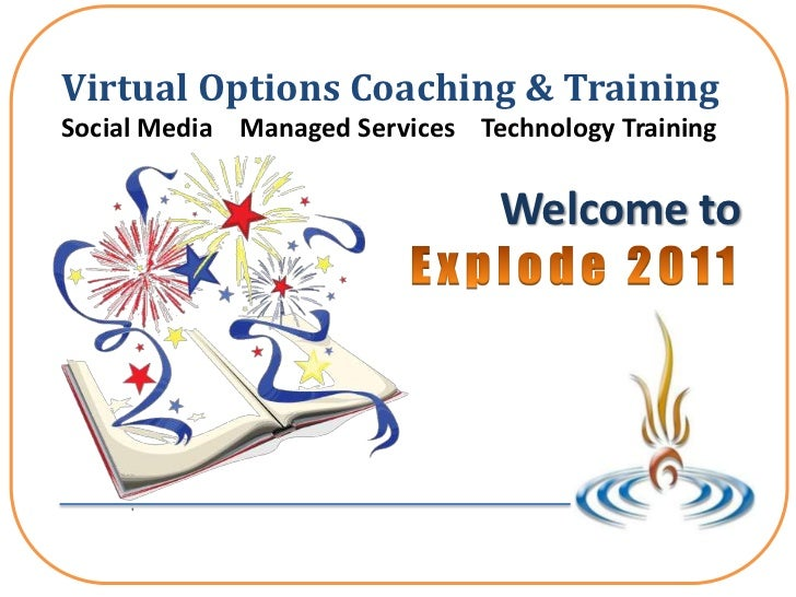 Virtual Options Coaching & Training<br />Social Media    Managed Services    Technology Training<br />Welcome to Explode 2...