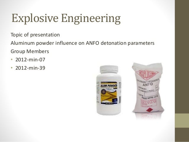 Explosive Engineering Topic of presentation Aluminum powder influence on ANFO detonation parameters Group Members • 2012-m...