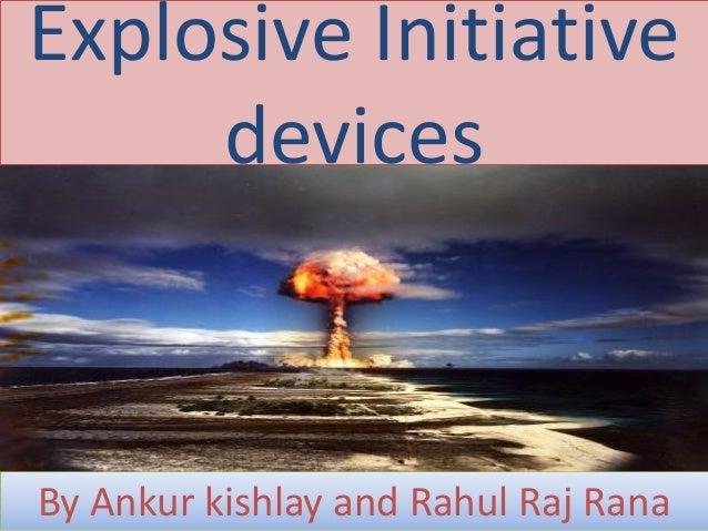 Explosive Initiative devices By Ankur kishlay and Rahul Raj Rana