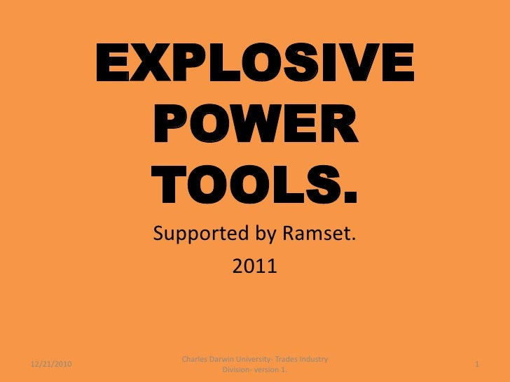 EXPLOSIVE POWER TOOLS.<br />Supported by Ramset.<br />2011<br />12/21/2010<br />1<br />Charles Darwin University- Trades I...