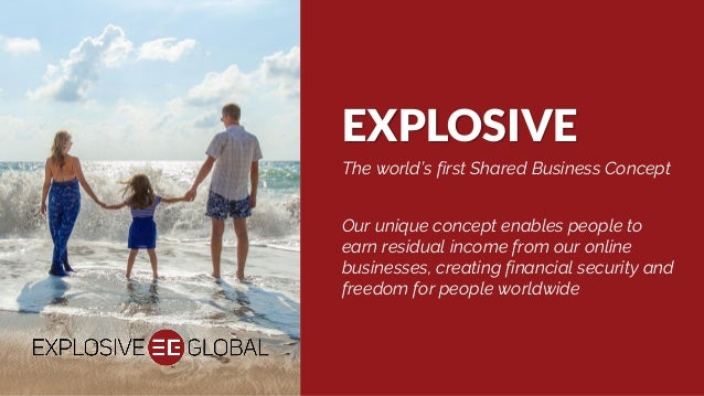 EXPLOSIVE The world's first Shared Business Concept Our unique concept enables people to earn residual income from our onl...