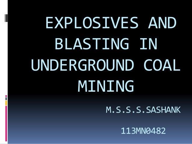 EXPLOSIVES AND BLASTING IN UNDERGROUND COAL MINING M.S.S.S.SASHANK 113MN0482