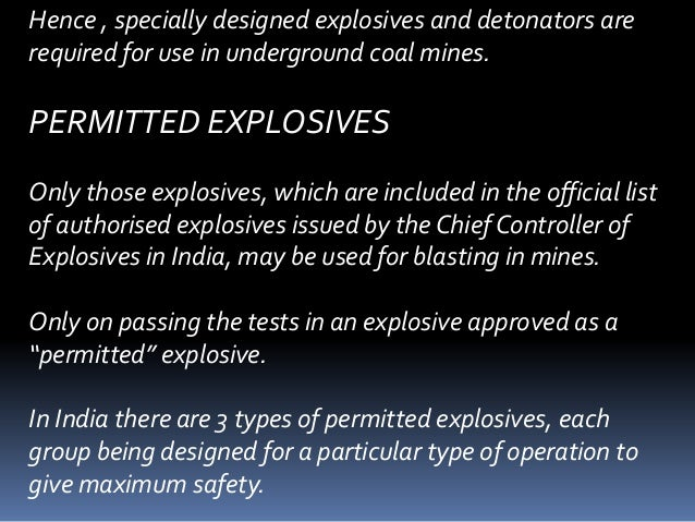 Hence , specially designed explosives and detonators are required for use in underground coal mines. PERMITTED EXPLOSIVES ...