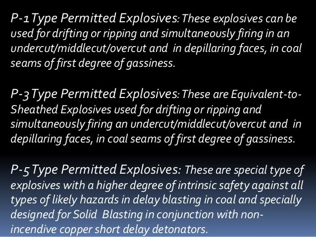 P-1Type Permitted Explosives:These explosives can be used for drifting or ripping and simultaneously firing in an undercut...