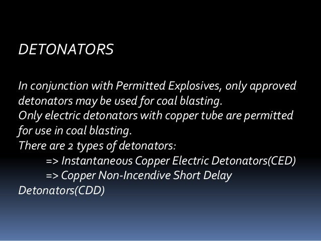 DETONATORS In conjunction with Permitted Explosives, only approved detonators may be used for coal blasting. Only electric...