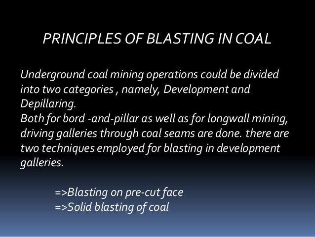 PRINCIPLES OF BLASTING IN COAL Underground coal mining operations could be divided into two categories , namely, Developme...