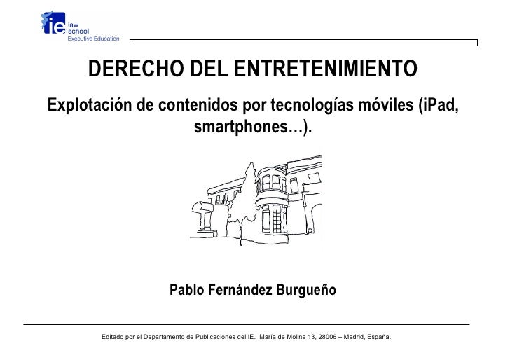 DERECHO DEL ENTRETENIMIENTOExplotación de contenidos por tecnologías móviles (iPad,                   smartphones…).      ...