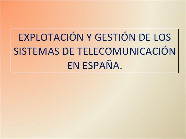 EXPLOTACIÓN Y GESTIÓN DE LOS SISTEMAS DE TELECOMUNICACIÓN EN ESPAÑA.