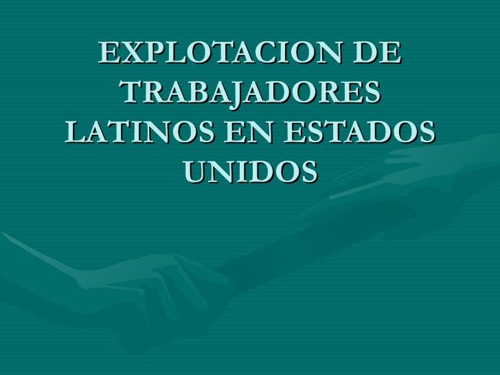 EXPLOTACION DE TRABAJADORES LATINOS EN ESTADOS UNIDOS