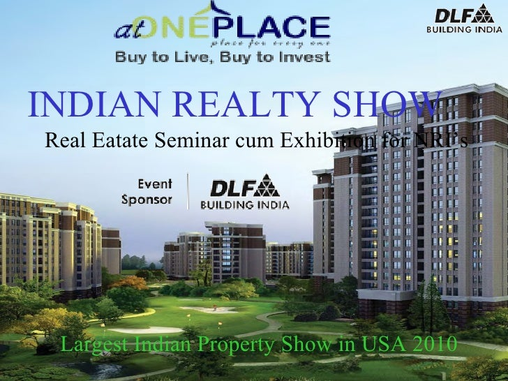 HGH Largest Indian Property Show in USA 2010 INDIAN REALTY SHOW Real Eatate Seminar cum Exhibition for NRI's