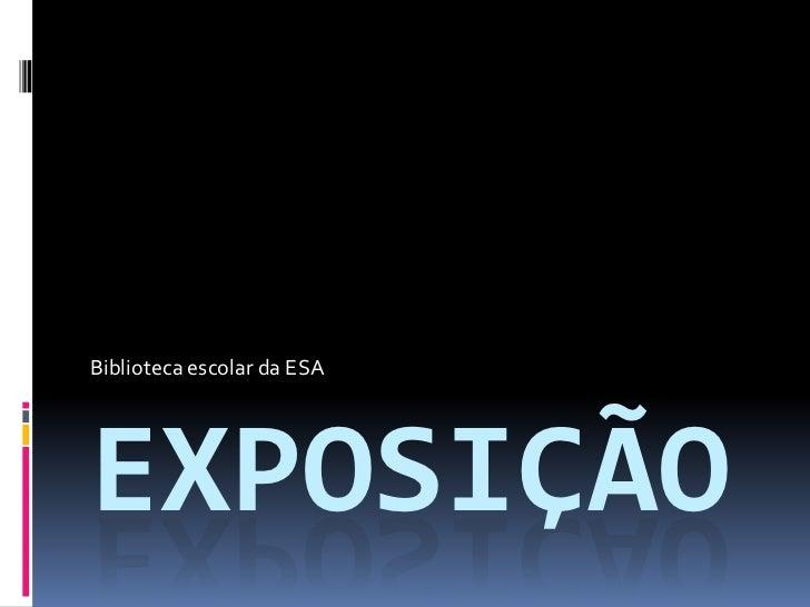Exposição<br />Biblioteca escolar da ESA<br />