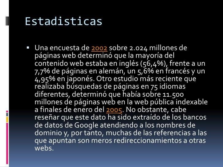 Estadisticas<br />Una encuesta de 2002 sobre 2.024 millones de páginas web determinó que la mayoría del contenido web esta...