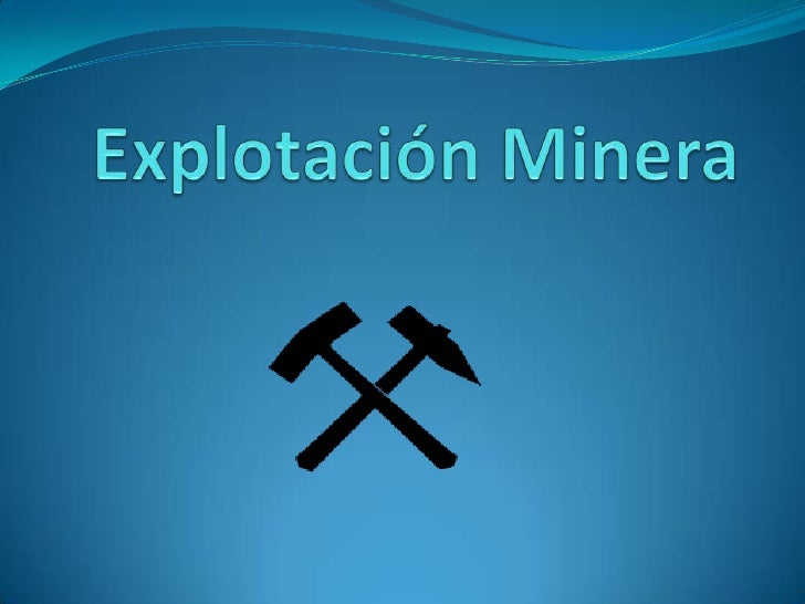  La explotación de un yacimiento minero supone la existencia de una concentración de un mineral, elemento o roca con sufi...