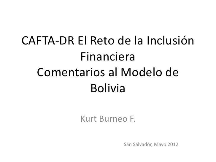 CAFTA-DR El Reto de la Inclusión         Financiera  Comentarios al Modelo de            Bolivia          Kurt Burneo F.  ...