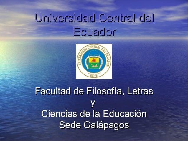 Universidad Central del       EcuadorFacultad de Filosofía, Letras             y Ciencias de la Educación     Sede Galápagos