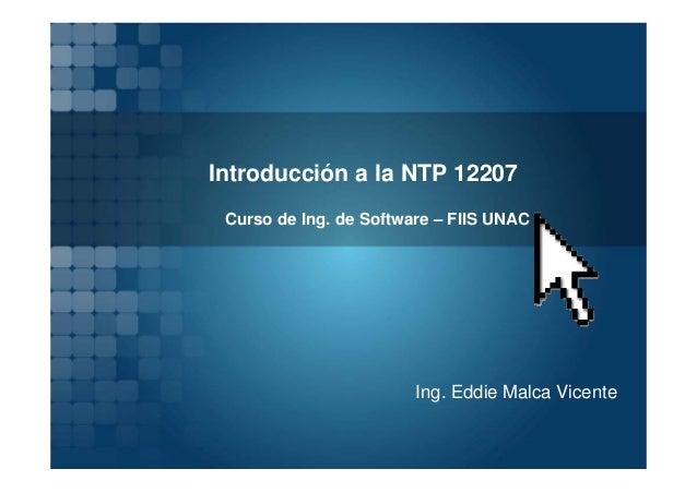 Introducción a la NTP 12207 Curso de Ing. de Software – FIIS UNAC                        Ing. Eddie Malca Vicente
