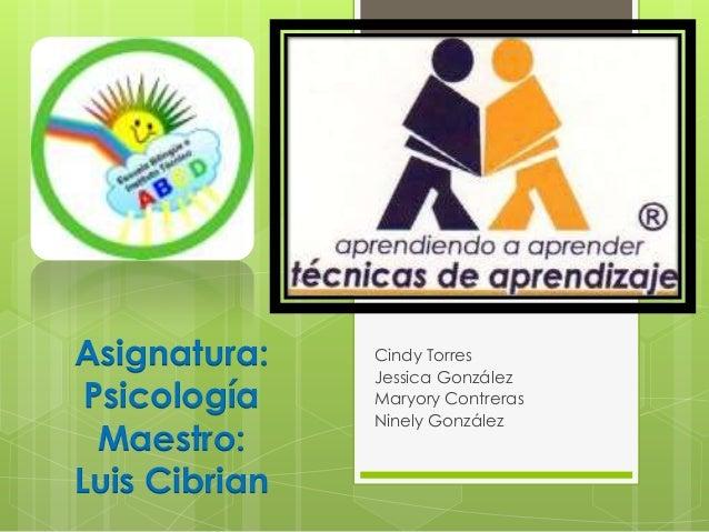 Cindy Torres Jessica González Maryory Contreras Ninely González Asignatura: Psicología Maestro: Luis Cibrian
