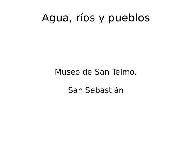 Agua, ríos y pueblos Museo de San Telmo, San Sebastián