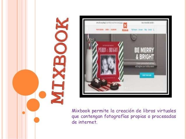 Mixbook permite la creación de libros virtuales  que contengan fotografías propias o procesadas  de internet.