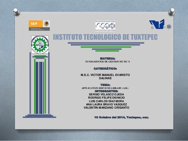 INSTITUTO TECNOLOGICO DE TUXTEPEC  MATERIA:  FUNDAMENTOS DE GESTION DE TIC´S  CATEDRÁTICO:  M.S.C. VICTOR MANUEL EVARISTO ...