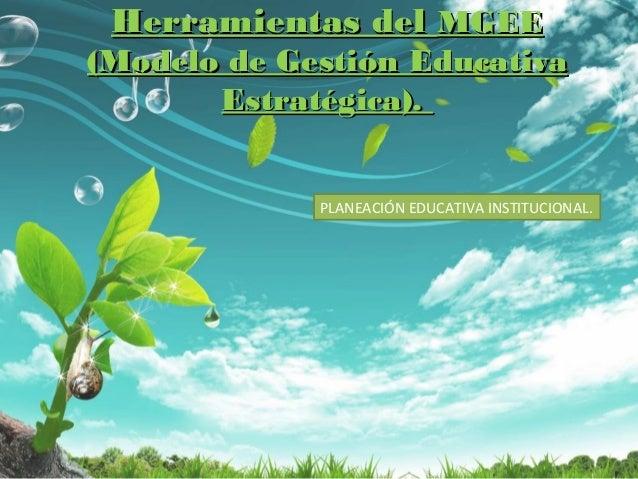 Herramientas delHerramientas del MGEEMGEE (Modelo de Gestión Educativa(Modelo de Gestión Educativa Estratégica).Estratégic...