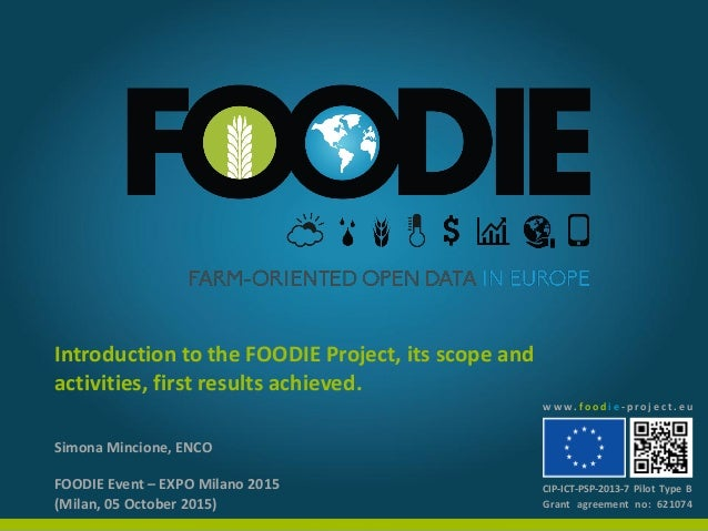 Introduction to the FOODIE Project, its scope and activities, first results achieved. FOODIE Event – EXPO Milano 2015 (Mil...