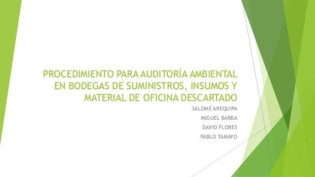 PROCEDIMIENTO PARA AUDITORÍA AMBIENTAL EN BODEGAS DE SUMINISTROS, INSUMOS Y MATERIAL DE OFICINA DESCARTADO SALOMÉ AREQUIPA...