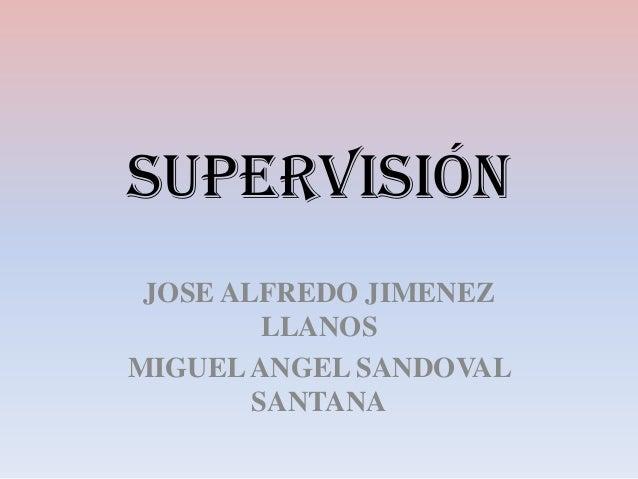 supervisiónJOSE ALFREDO JIMENEZLLANOSMIGUELANGEL SANDOVALSANTANA