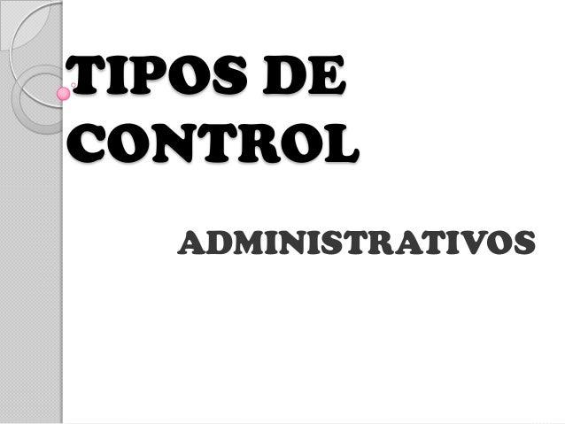 TIPOS DECONTROL   ADMINISTRATIVOS