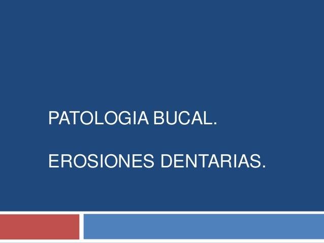 PATOLOGIA BUCAL. EROSIONES DENTARIAS.