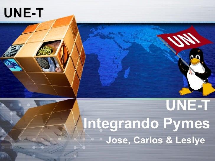 UNE-T   Integrando  Pymes Jose, Carlos & Leslye