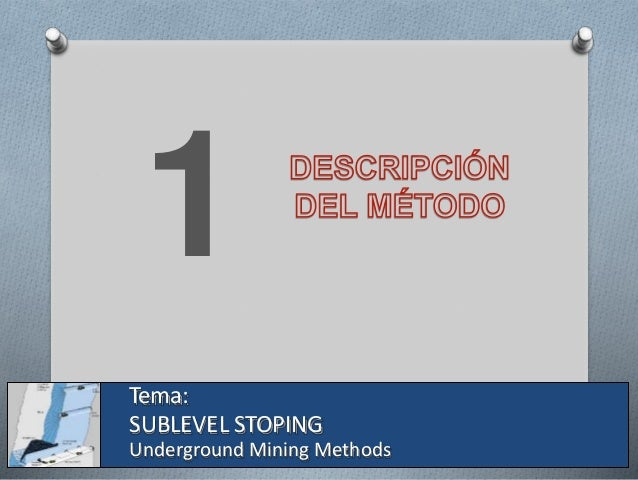 1 Tema: SUBLEVEL STOPING Underground Mining Methods
