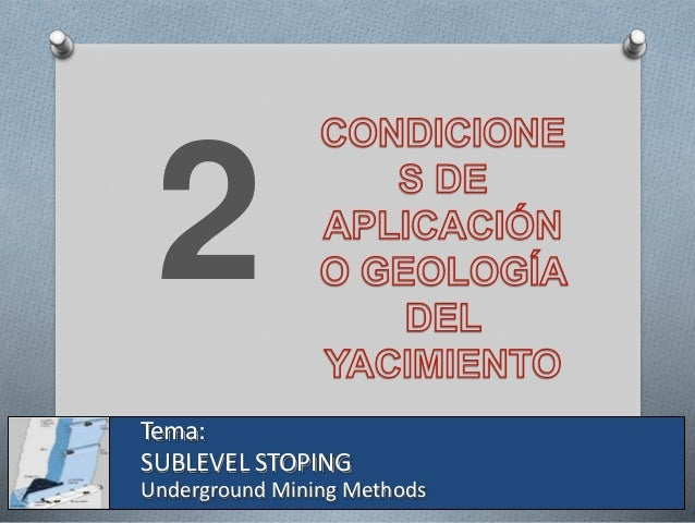 2 Tema: SUBLEVEL STOPING Underground Mining Methods
