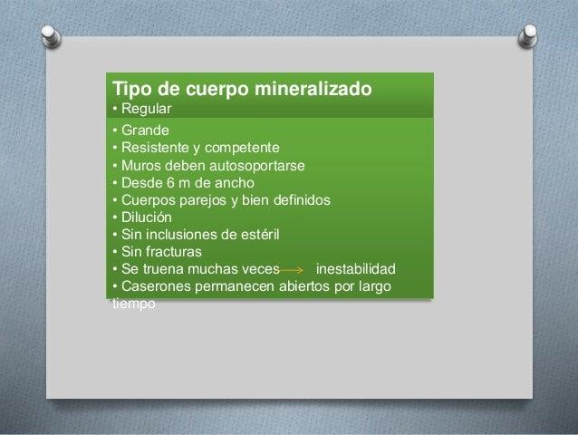 Tipo de cuerpo mineralizado • Regular • Grande • Resistente y competente • Muros deben autosoportarse • Desde 6 m de ancho...