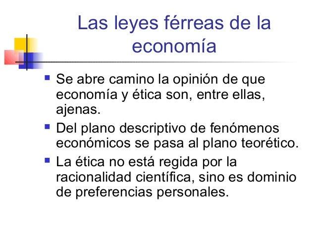 Las leyes férreas de la economía       Se abre camino la opinión de que economía y ética son, entre ellas, ajenas. Del ...