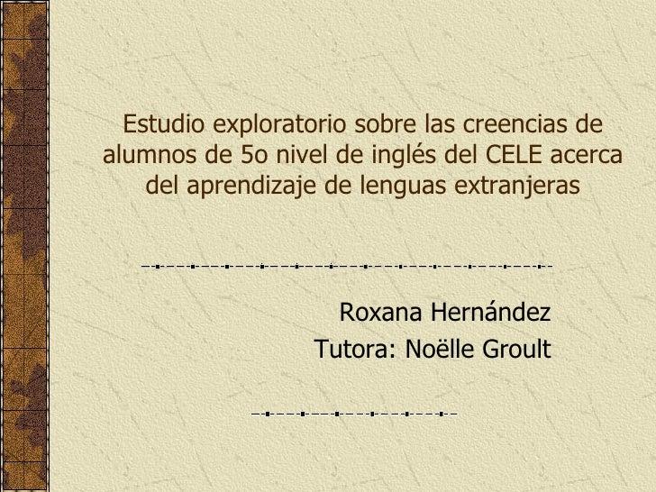 Estudio exploratorio sobre las creencias de alumnos de 5o nivel de inglés del CELE acerca del aprendizaje de lenguas extra...