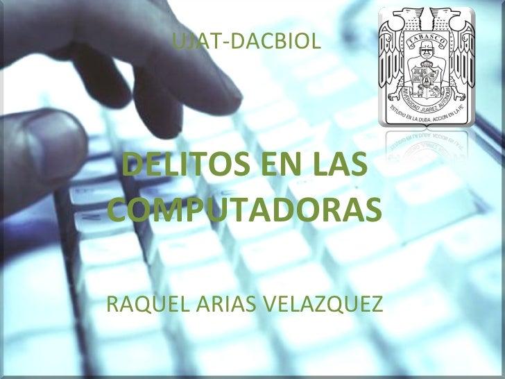 UJAT-DACBIOL DELITOS EN LAS COMPUTADORAS RAQUEL ARIAS VELAZQUEZ