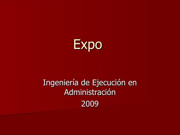 Expo  Ingeniería de Ejecución en Administración 2009