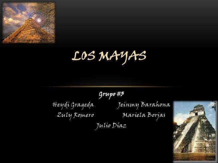 LOS MAYAS                Grupo #3Heydi Grageda          Jeinmy Barahona Zuly Romero            Mariela Borjas             ...