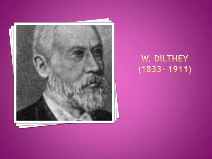 W. Dilthey(1833- 1911)<br />