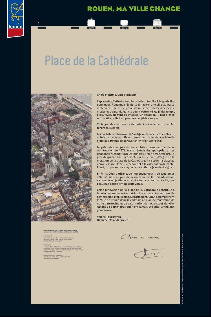 Rouen, ma ville change  Chère Madame, Cher Monsieur,  La place de la Cathédrale est le cœur de notre ville. Elle symbolise...