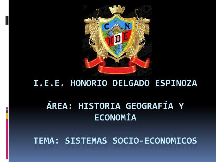 I.E.E. HONORIO DELGADO ESPINOZA  ÁREA: HISTORIA GEOGRAFÍA Y           ECONOMÍATEMA: SISTEMAS SOCIO-ECONOMICOS